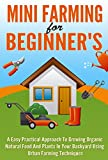 img - for Mini Farming for Beginner's: An Easy Practical Approach to Growing Organic Natural Food and Plants in your Backyard using Urban Farming Techniques book / textbook / text book