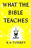 What the Bible Teaches (0551002727) by Torrey, R. A.