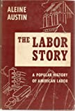 img - for The Labor Story: A Popular History of American Labor, 1786-1949 book / textbook / text book
