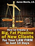 How to Create a Big, Fat Pipeline of New Clients for Your Law Firm in Just 10 Days
