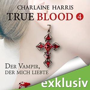 Der Vampir, der mich liebte (True Blood 4) Hörbuch