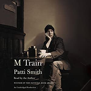 M Train Hörbuch von Patti Smith Gesprochen von: Patti Smith