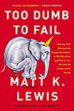 Too Dumb to Fail: How the GOP Won Elections by Sacrificing Its Values (And How It Can Reclaim Its Conservative Roots)