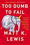 Too Dumb to Fail: How the GOP Betraye...