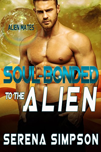 Book: Soul-Bonded to the Alien (Alien Mates book one) by Serena Simpson