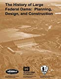 img - for The History of Large Federal Dams: Planning, Design, and Construction in the Era of Big Dams book / textbook / text book