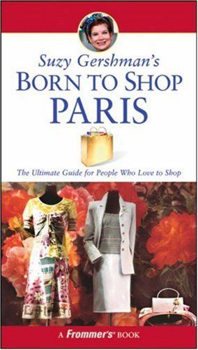 Suzy Gershman'S Born To Shop Paris: The Ultimate Guide For People Who Love To Shop front-656200