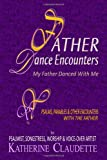 Father Dance Encounters: My Father Danced With Me: Psalms Parables & Other Encounters With the Father