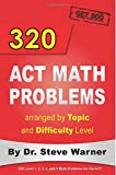 Steve Warner 320 ACT Math Problems arranged by Topic and Difficulty Level
