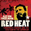 Red Heat: Conspiracy, Murder, and the Cold War in the Caribbean (       UNABRIDGED) by Alex von Tunzelmann Narrated by Sarah Coomes