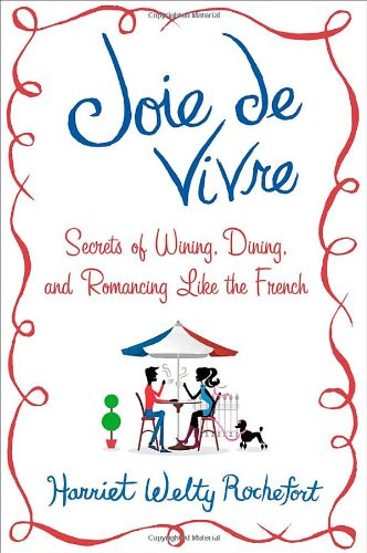 joie-de-vivre-secrets-of-wining-dining-and-romancing-like-the-french