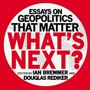 What's Next: Essays on Geopolitics That Matter | [Ian Bremmer, Douglas Rediker]