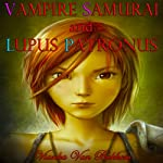 Vampire Samurai and Lupus Patronus   Vianka Van Bokkem