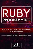 Ruby: Quick & Easy Ruby On Rails Programming For Beginners. Learn Ruby On Rails from Scratch!: (Ruby, Ruby on rail, Ruby Red, Ruby Programming, Ruby Development) ... Ruby Programming, Ruby Development, Book 1)