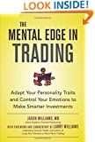 The Mental Edge in Trading : Adapt Your Personality Traits and Control Your Emotions to Make Smarter Investments