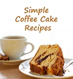 Simple Coffee Cake Recipes: Top 10 Coffee Cakes