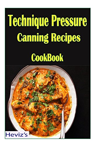 Premium Technique Pressure Canning Recipes. Over 100 Healthy Eating Pressure Canning Recipes,Pressure Cooker,  weight loss, weight loss diet, Pressure Cooker Recipes, Pressure Cooker Cookbook by Heviz's