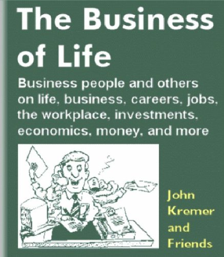 The Business of Life: Business people and others on life, business, careers, the workplace, investments, economics, jobs, money, and more