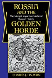 Russia and the Golden Horde: The Mongol Impact on Medieval Russian History