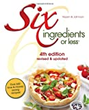 Six Ingredients or Less Cookbook: 4th Edition revised & updated (Six Ingredients or Less Cookbooks)
