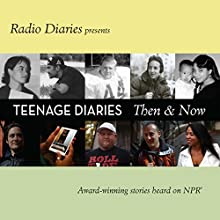 Teenage Diaries: Then and Now  by Joe Richman, Radio Diaries Narrated by Joe Richman