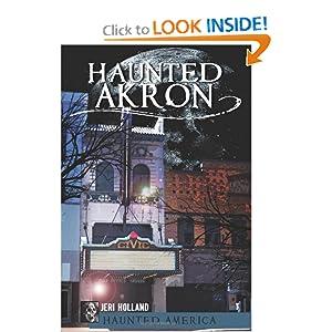 Haunted Akron, Ohio Jeri Holland, John Holland and Ken Summers