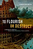 img - for To Flourish or Destruct: A Personalist Theory of Human Goods, Motivations, Failure, and Evil book / textbook / text book
