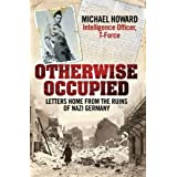 Otherwise Occupied: Letters Home from the Ruins of Nazi Germanyby Michael Howard