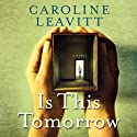 Is This Tomorrow (       UNABRIDGED) by Caroline Leavitt Narrated by Xe Sands