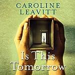 Is This Tomorrow | Caroline Leavitt