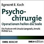 Psychochirurgie: Operationen heilen die Seele   Egmont R. Koch