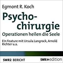Psychochirurgie: Operationen heilen die Seele Hörbuch von Egmont R. Koch Gesprochen von: Ursula Langrock, Arnold Richter