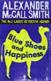 Alexander McCall Smith Blue Shoes And Happiness (The No. 1 Ladies' Detective Agency series, Vol-7)