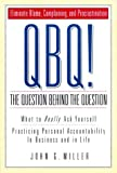 img - for QBQ! The Question Behind the Question: Practicing Personal Accountability in business and in Life book / textbook / text book