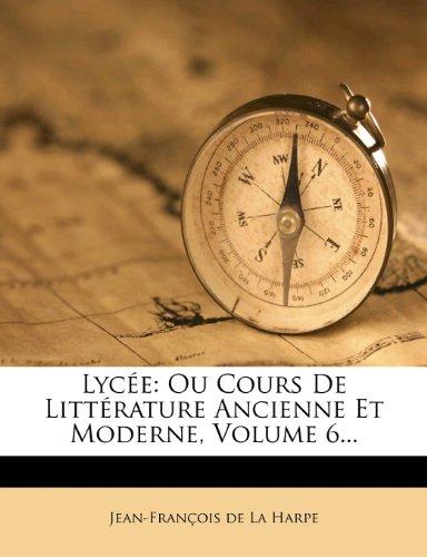 Lycee: Ou Cours de Litterature Ancienne Et Moderne, Volume 6...