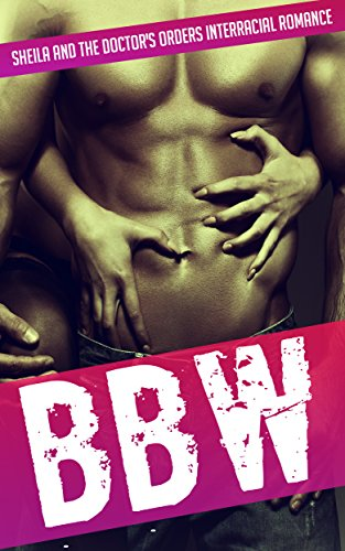 BBW: Sheila And The Doctor's Orders (BBW Romance, BBW, BBW Romance And Alpha Males, BBW BWWM, BBW Paranormal Book 1)