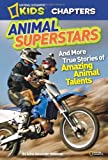 National Geographic Kids Chapters: Animal Superstars: And More True Stories of Amazing Animal Talents (NGK Chapters)