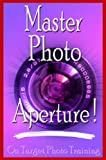 Master Photo Aperture! (On Target Photo Training Book 4)