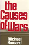 The Causes of War and Other Essays (0674104161) by Michael Howard