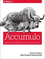 Accumulo: Application Development, Table Design, and Best Practices Front Cover