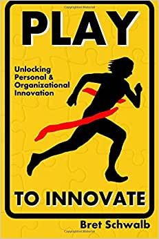 Play To Innovate: Unlocking Personal And Organizational Innovation