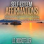 Self-Esteem Affirmations: Motivational Affirmations for Building Confidence and Recognizing Self-Worth | J.D. Rockefeller
