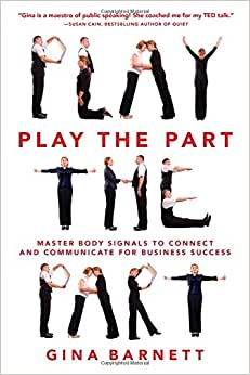 Play The Part: Master Body Signals To Connect And Communicate For Business Success