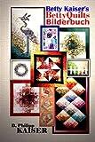 img - for Betty Kaiser's BettyQuilts Bilderbuch (German Edition) book / textbook / text book