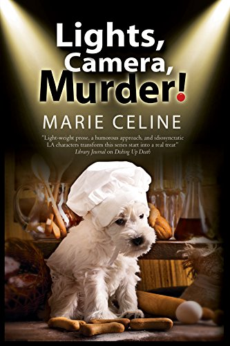 Lights, Camera, Murder!: A TV Pet Chef Mystery set in L.A. (Kitty Karlyle Pet Chef Mysteries)