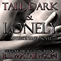 Tall, Dark & Lonely (       UNABRIDGED) by R. L. Mathewson Narrated by Stella Bloom