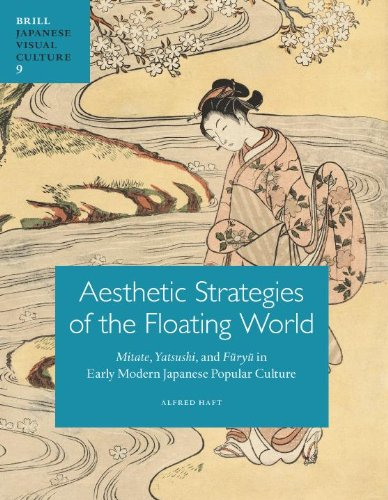 Aesthetic Strategies of the Floating World: Mitate, Yatsushi, and Furyu in Early Modern Japanese Popular Culture (Japane