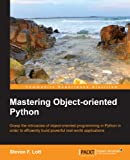 Mastering Object-oriented Python (Community Experience Distilled)