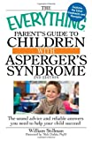 The Everything Parent's Guide to Children with Asperger's Syndrome: The sound advice and reliable answers you need to help your child succeed (Everything (Parenting))