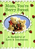Mom, You're Berry Sweet: A Basketfull of Love & Inspiration (Love Bears Mom, You're Berry Sweet) (0310805120) by Zondervan Publishing House